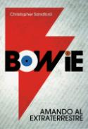 Christopher Sandford: Bowie. Amando al extraterrestre (T&B Editores, 2008)