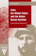Joaquín Roy: Cuba, the United States and the Helms-Burton Doctrine: International Reactions (University Press of Florida, 2000)